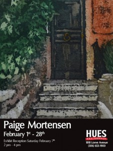Paige Mortensen Art Show at Hues Art Supplies. February 1- 28. 2015