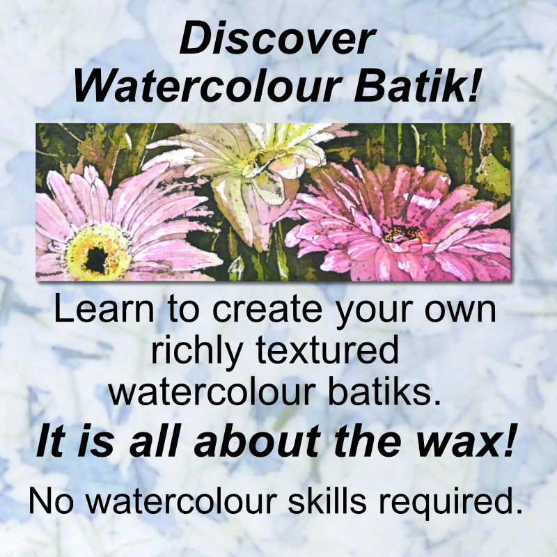 Discover Watercolour Batik! Learn to create your own richly textured watercolour batiks. It is all about the wax! No watercolour skills required.